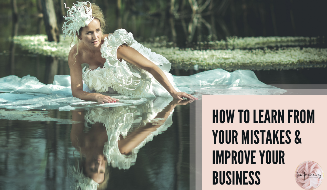 How To Learn From Your Mistakes & Improve Your Business
