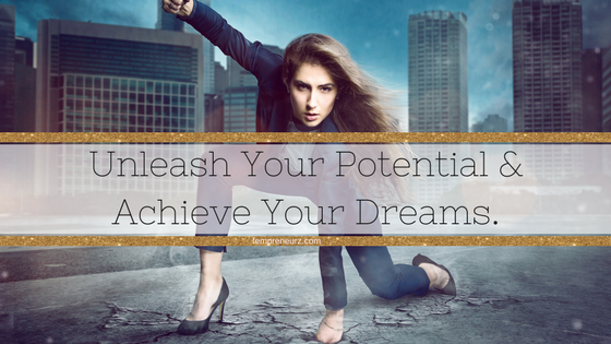 Unleash Your Potential & Achieve Your Dreams