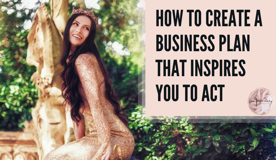 How to create a business plan that inspires you.